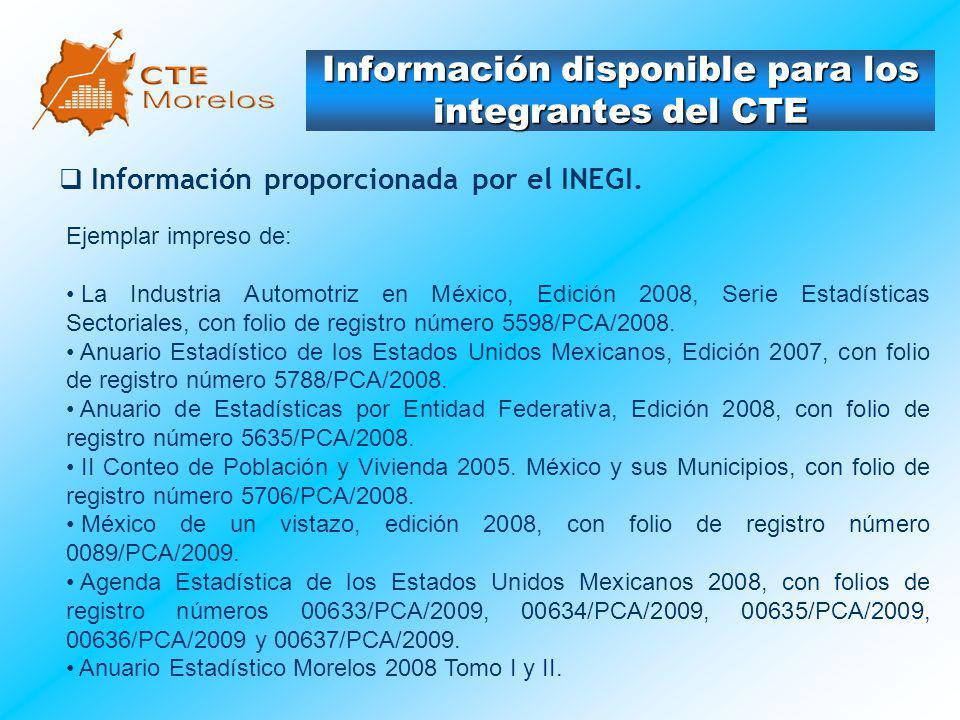 Información disponible para los integrantes del CTE Información proporcionada por el INEGI. Ejemplar impreso de: La Industria Automotriz en México, Ed