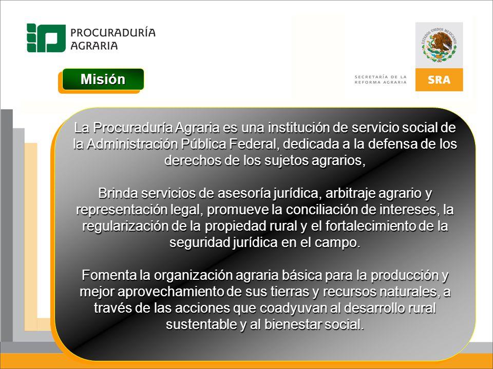 MisiónMisión La Procuraduría Agraria es una institución de servicio social de la Administración Pública Federal, dedicada a la defensa de los derechos