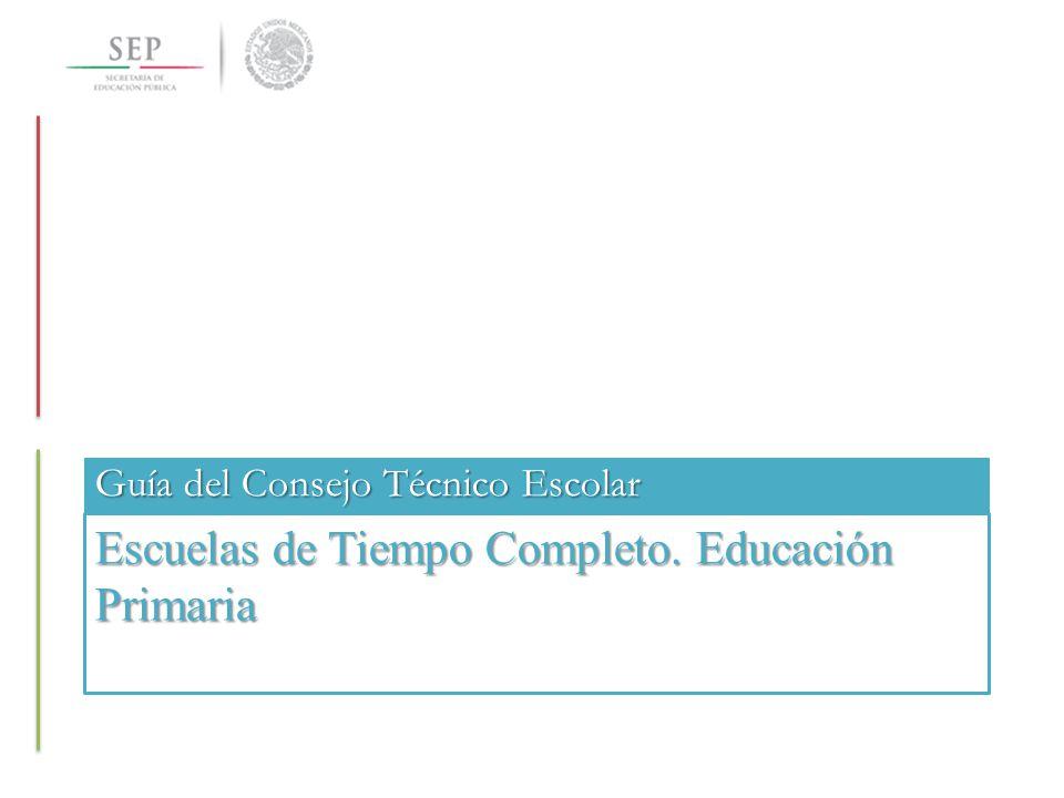 Escuelas de Tiempo Completo. Educación Primaria Guía del Consejo Técnico Escolar