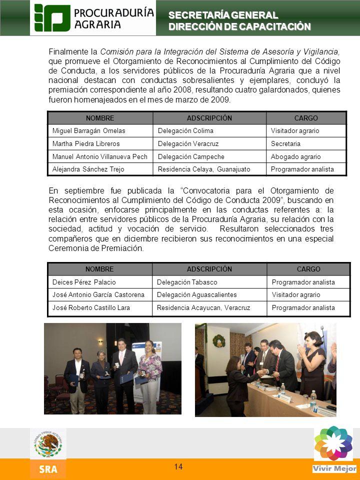 16 SECRETARÍA GENERAL DIRECCIÓN DE CAPACITACIÓN Finalmente la Comisión para la Integración del Sistema de Asesoría y Vigilancia, que promueve el Otorg