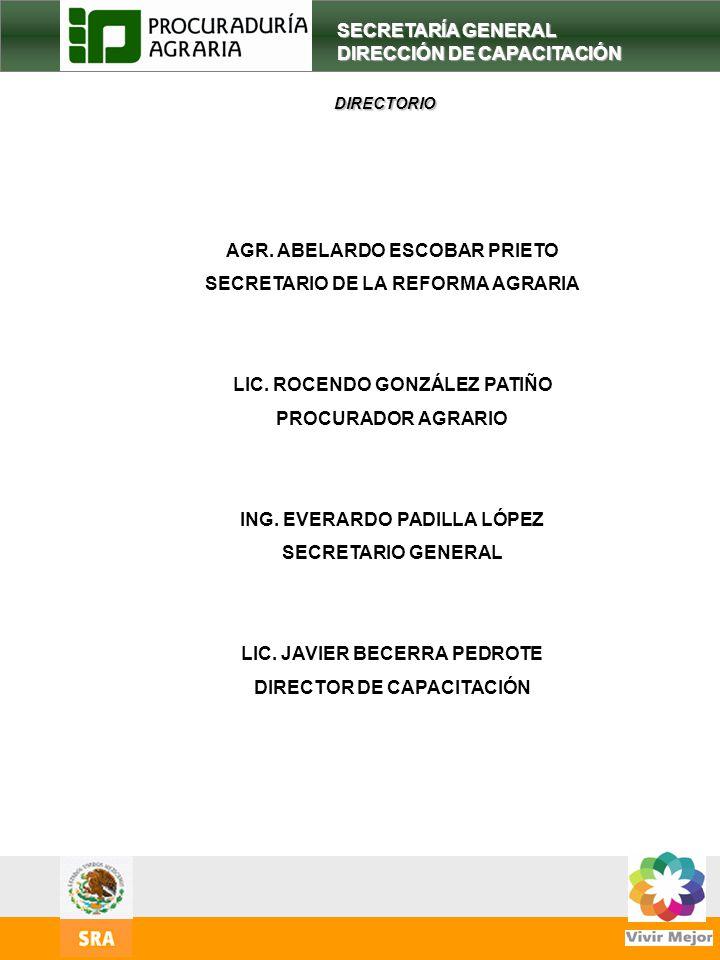 2 SECRETARÍA GENERAL DIRECCIÓN DE CAPACITACIÓN DIRECTORIO DIRECTORIO AGR. ABELARDO ESCOBAR PRIETO SECRETARIO DE LA REFORMA AGRARIA LIC. ROCENDO GONZÁL