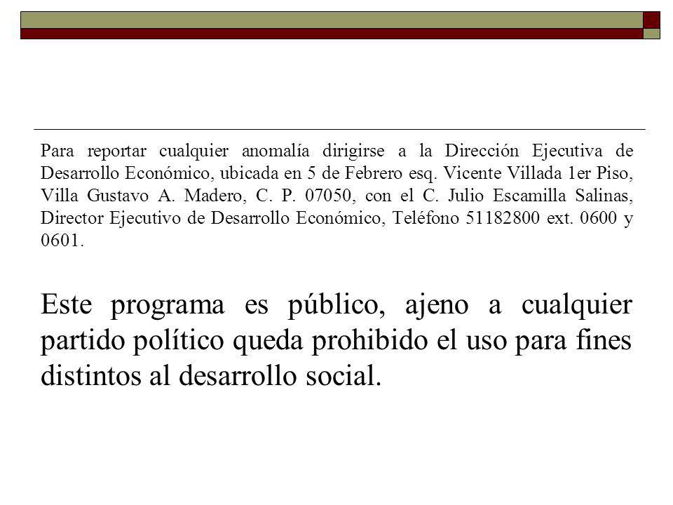 Para reportar cualquier anomalía dirigirse a la Dirección Ejecutiva de Desarrollo Económico, ubicada en 5 de Febrero esq. Vicente Villada 1er Piso, Vi