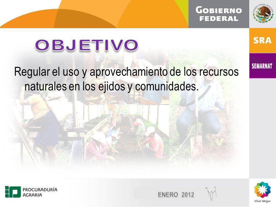 Diciembre, 2010 2 2 Regular el uso y aprovechamiento de los recursos naturales en los ejidos y comunidades.