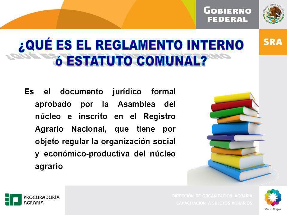 DIRECCIÓN DE ORGANIZACIÓN AGRARIA CAPACITACIÓN A SUJETOS AGRARIOS Es el documento jurídico formal aprobado por la Asamblea del núcleo e inscrito en el