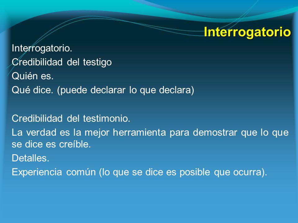 Interrogatorio Interrogatorio.Credibilidad del testigo Quién es.