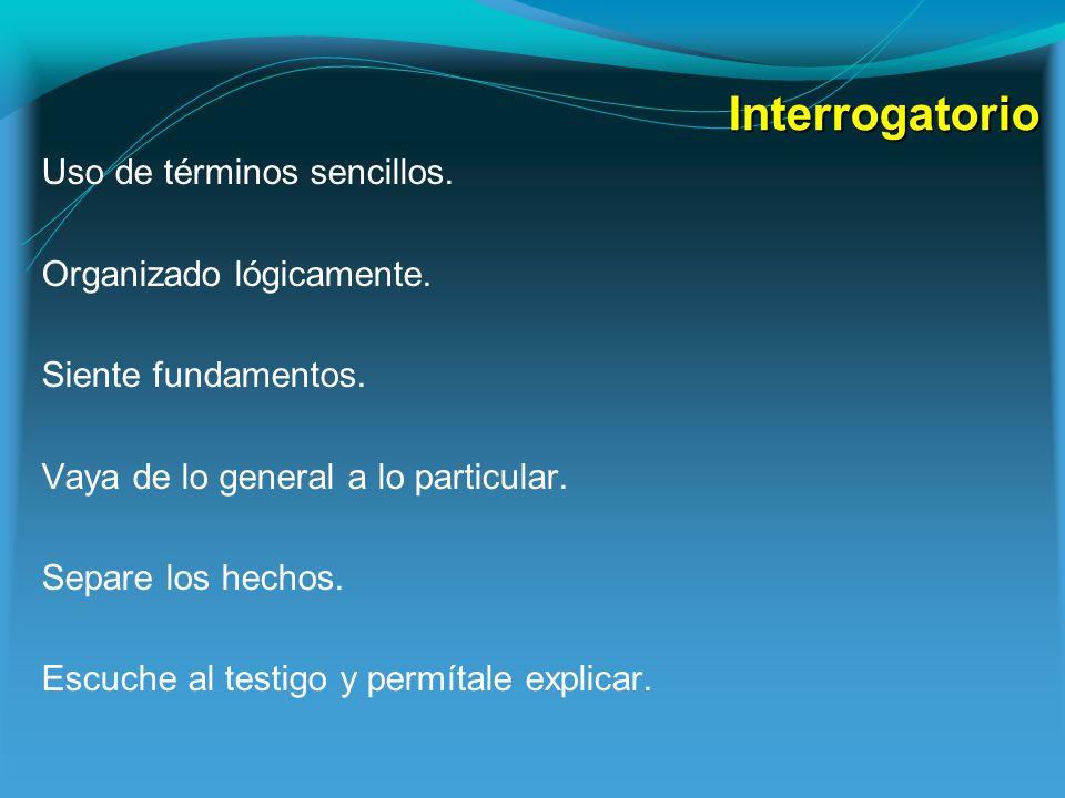 Interrogatorio Uso de términos sencillos.Organizado lógicamente.