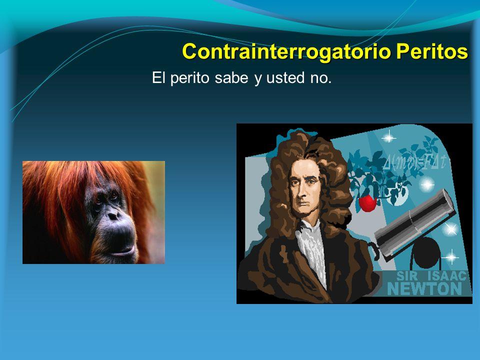 Contrainterrogatorio Peritos El perito sabe y usted no. VS