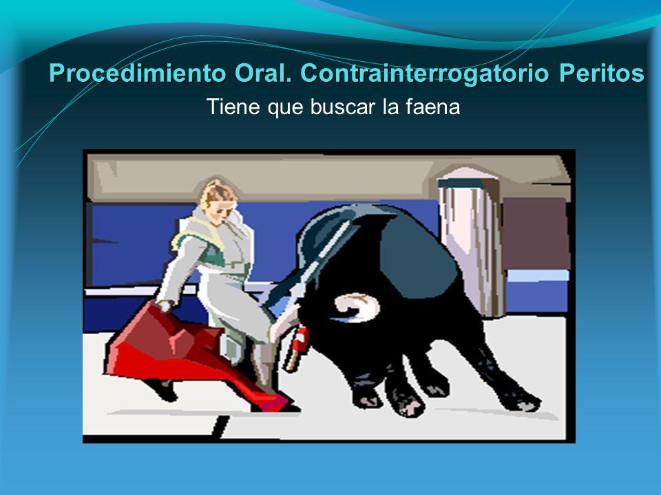Procedimiento Oral. Contrainterrogatorio Peritos Tiene que buscar la faena