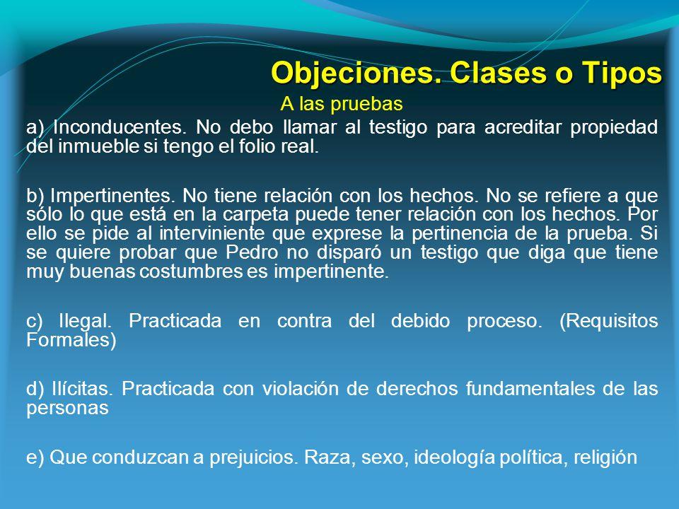 Objeciones.Clases o Tipos A las pruebas a) Inconducentes.