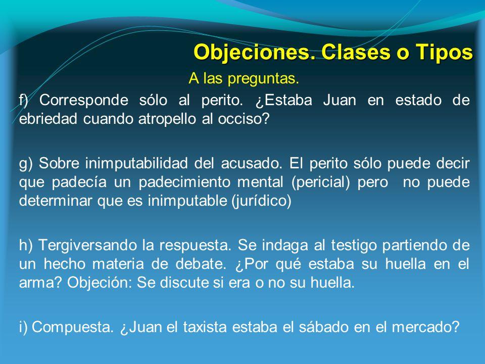 Objeciones.Clases o Tipos A las preguntas. f) Corresponde sólo al perito.