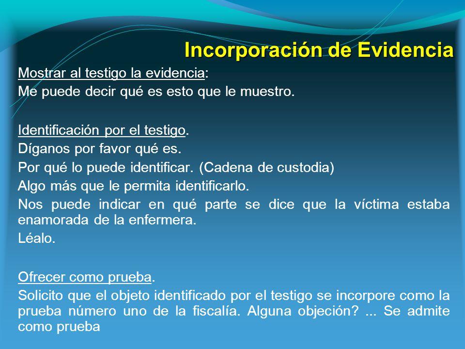 Incorporación de Evidencia Mostrar al testigo la evidencia: Me puede decir qué es esto que le muestro.