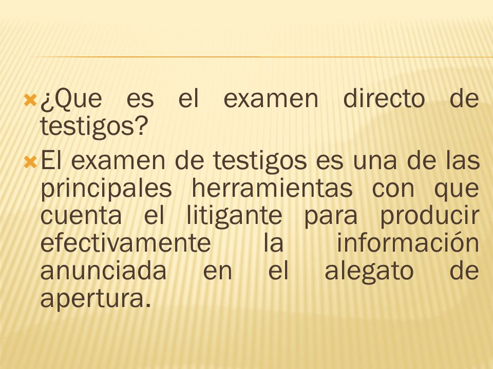 ¿Que es el examen directo de testigos? El examen de testigos es una de las principales herramientas con que cuenta el litigante para producir efectiva