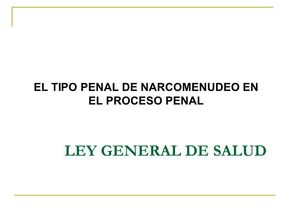 LEY GENERAL DE SALUD EL TIPO PENAL DE NARCOMENUDEO EN EL PROCESO PENAL