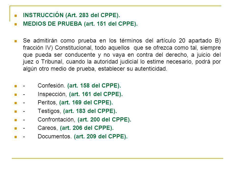 INSTRUCCIÓN (Art. 283 del CPPE). MEDIOS DE PRUEBA (art. 151 del CPPE). Se admitirán como prueba en los términos del artículo 20 apartado B) fracción I