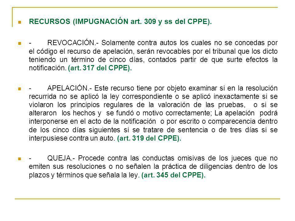 RECURSOS (IMPUGNACIÓN art. 309 y ss del CPPE). - REVOCACIÓN.- Solamente contra autos los cuales no se concedas por el código el recurso de apelación,