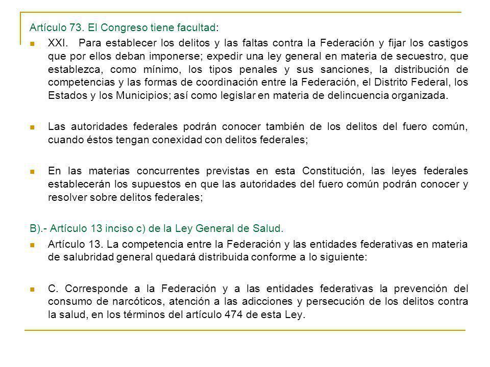 Artículo 73. El Congreso tiene facultad: XXI.Para establecer los delitos y las faltas contra la Federación y fijar los castigos que por ellos deban im