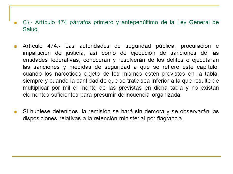 C).- Artículo 474 párrafos primero y antepenúltimo de la Ley General de Salud. Artículo 474.- Las autoridades de seguridad pública, procuración e impa