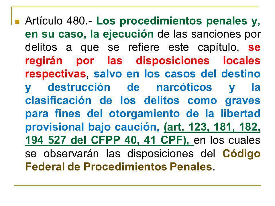 Artículo 480.- Los procedimientos penales y, en su caso, la ejecución de las sanciones por delitos a que se refiere este capítulo, se regirán por las