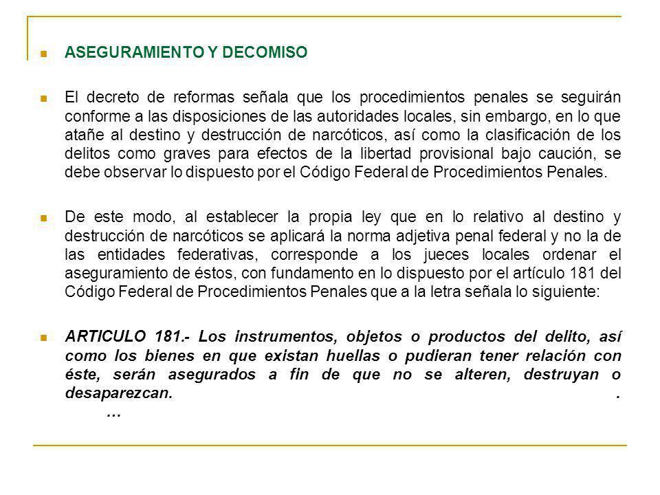 ASEGURAMIENTO Y DECOMISO El decreto de reformas señala que los procedimientos penales se seguirán conforme a las disposiciones de las autoridades loca