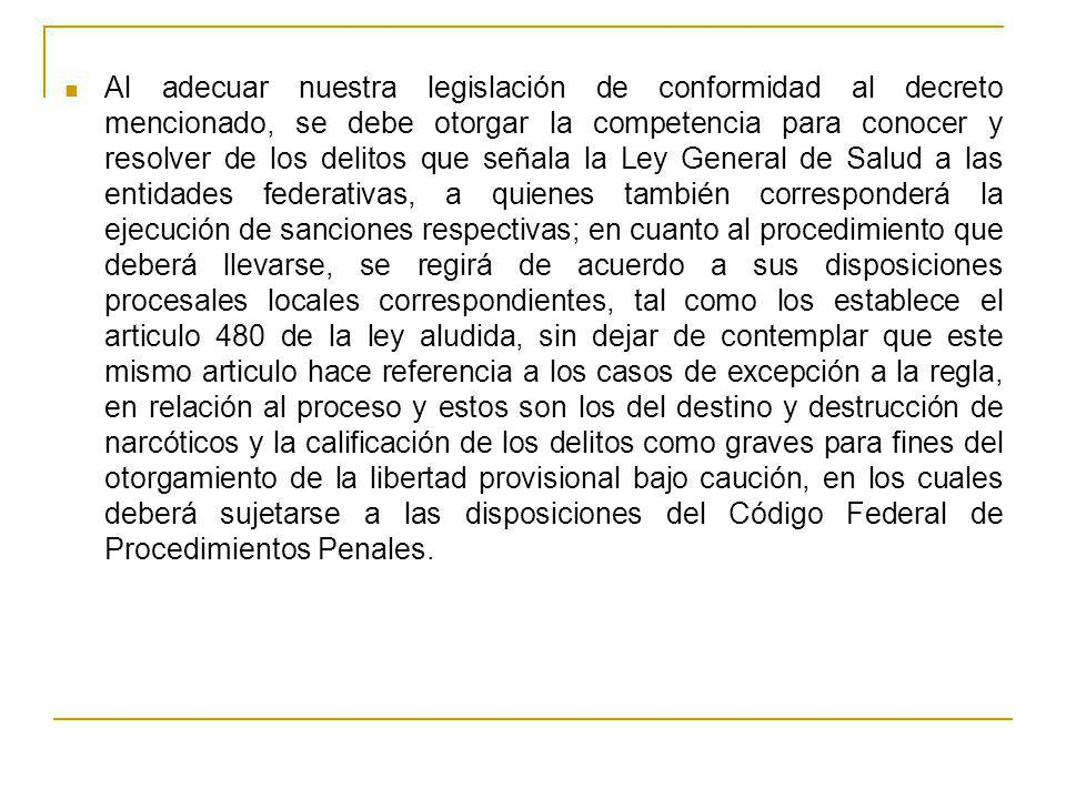 Al adecuar nuestra legislación de conformidad al decreto mencionado, se debe otorgar la competencia para conocer y resolver de los delitos que señala