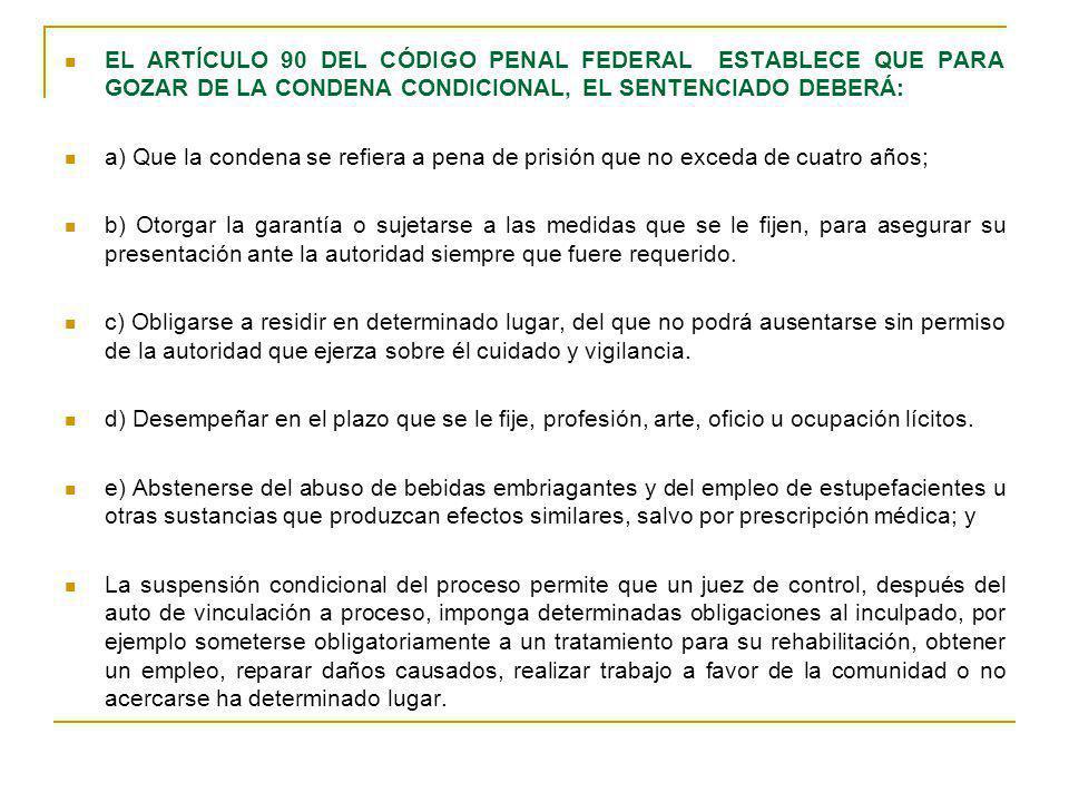 EL ARTÍCULO 90 DEL CÓDIGO PENAL FEDERAL ESTABLECE QUE PARA GOZAR DE LA CONDENA CONDICIONAL, EL SENTENCIADO DEBERÁ: a) Que la condena se refiera a pena
