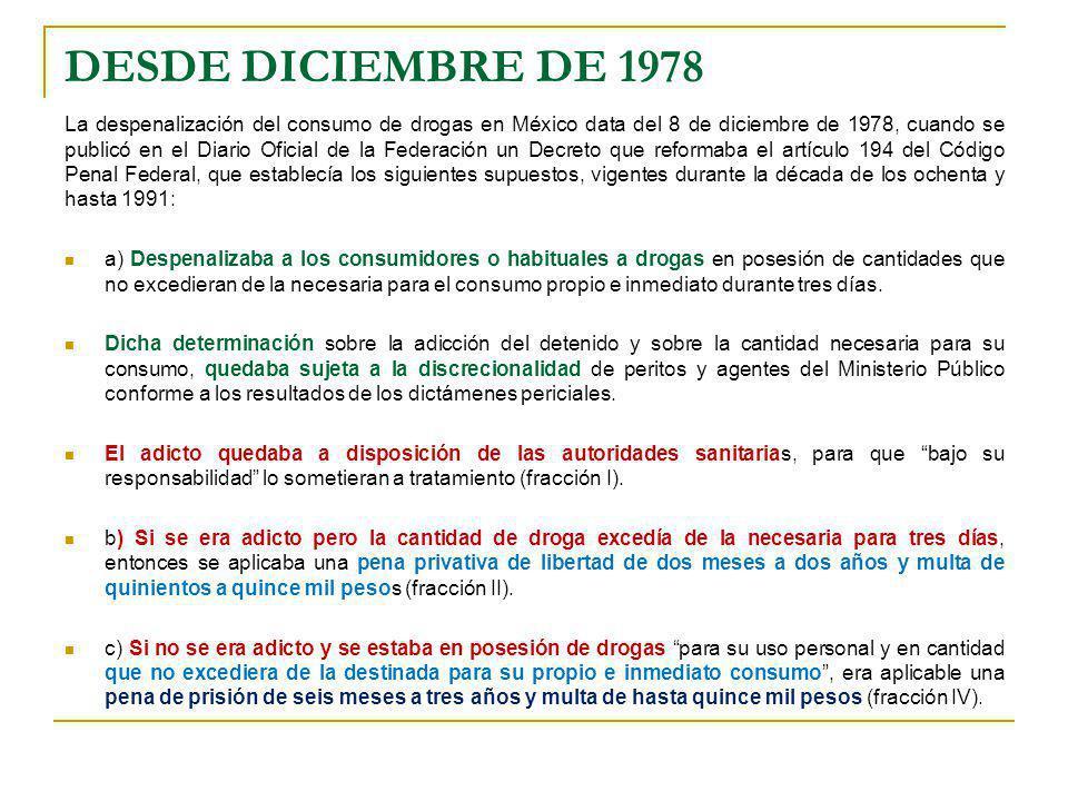 DESDE DICIEMBRE DE 1978 La despenalización del consumo de drogas en México data del 8 de diciembre de 1978, cuando se publicó en el Diario Oficial de