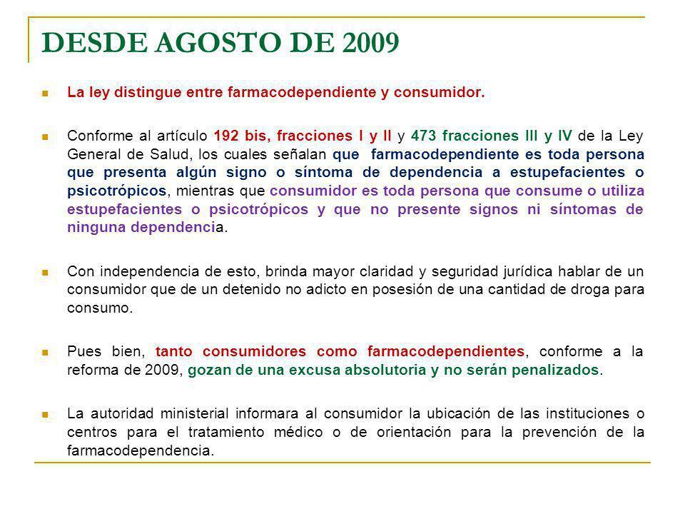 DESDE AGOSTO DE 2009 La ley distingue entre farmacodependiente y consumidor. Conforme al artículo 192 bis, fracciones I y II y 473 fracciones III y IV