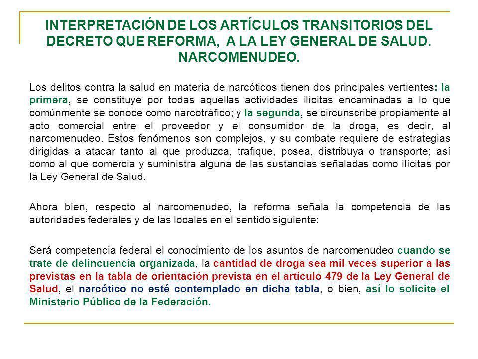 INTERPRETACIÓN DE LOS ARTÍCULOS TRANSITORIOS DEL DECRETO QUE REFORMA, A LA LEY GENERAL DE SALUD. NARCOMENUDEO. Los delitos contra la salud en materia
