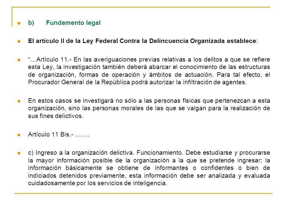 b)Fundamento legal El artículo II de la Ley Federal Contra la Delincuencia Organizada establece: …Artículo 11.- En las averiguaciones previas relativa