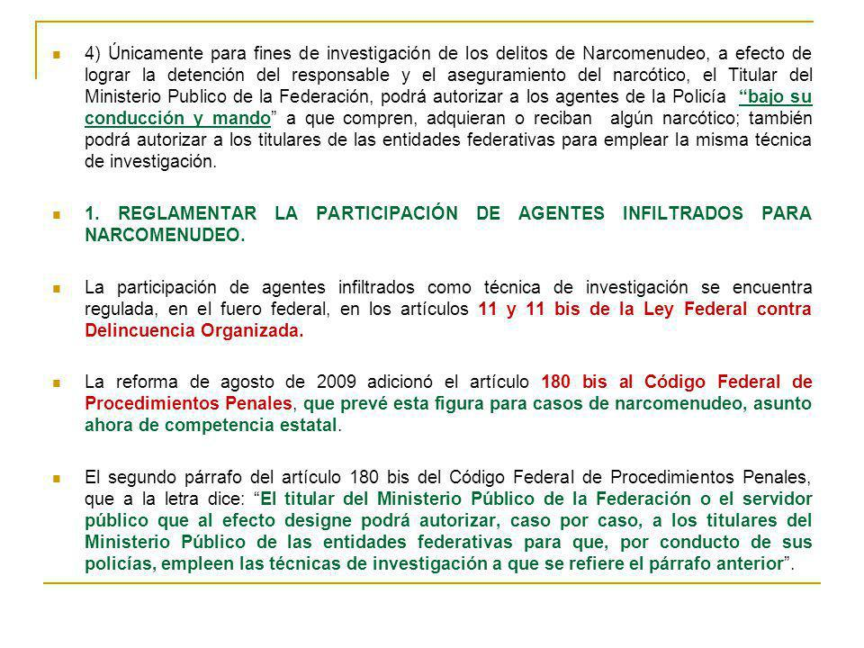 4) Únicamente para fines de investigación de los delitos de Narcomenudeo, a efecto de lograr la detención del responsable y el aseguramiento del narcó