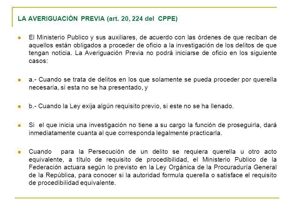 LA AVERIGUACIÓN PREVIA (art. 20, 224 del CPPE) El Ministerio Publico y sus auxiliares, de acuerdo con las órdenes de que reciban de aquellos están obl