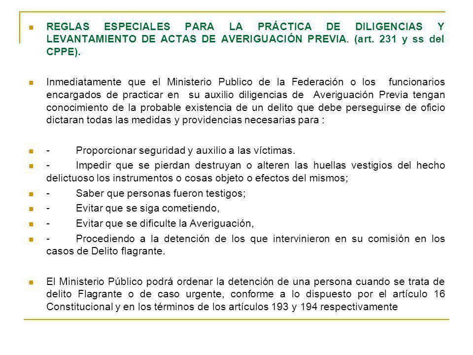 REGLAS ESPECIALES PARA LA PRÁCTICA DE DILIGENCIAS Y LEVANTAMIENTO DE ACTAS DE AVERIGUACIÓN PREVIA. (art. 231 y ss del CPPE). Inmediatamente que el Min