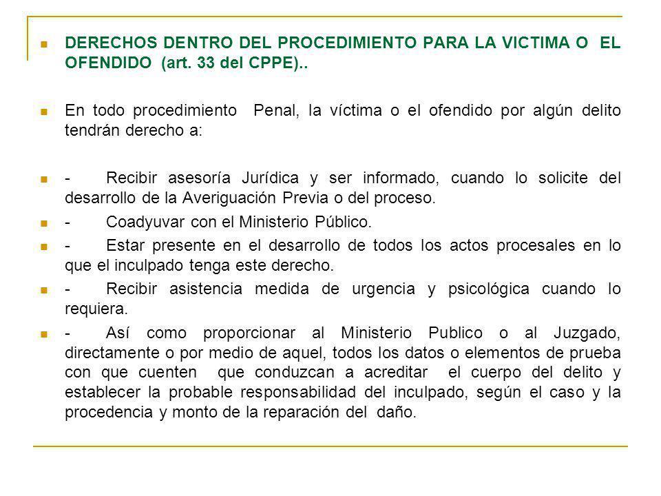 DERECHOS DENTRO DEL PROCEDIMIENTO PARA LA VICTIMA O EL OFENDIDO (art. 33 del CPPE).. En todo procedimiento Penal, la víctima o el ofendido por algún d