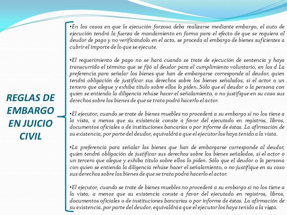 22 REGLAS DE EMBARGO EN JUICIO CIVIL En los casos en que la ejecución forzosa deba realizarse mediante embargo, el auto de ejecución tendrá la fuerza