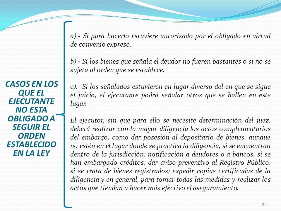 24 CASOS EN LOS QUE EL EJECUTANTE NO ESTA OBLIGADO A SEGUIR EL ORDEN ESTABLECIDO EN LA LEY a).- Si para hacerlo estuviere autorizado por el obligado e