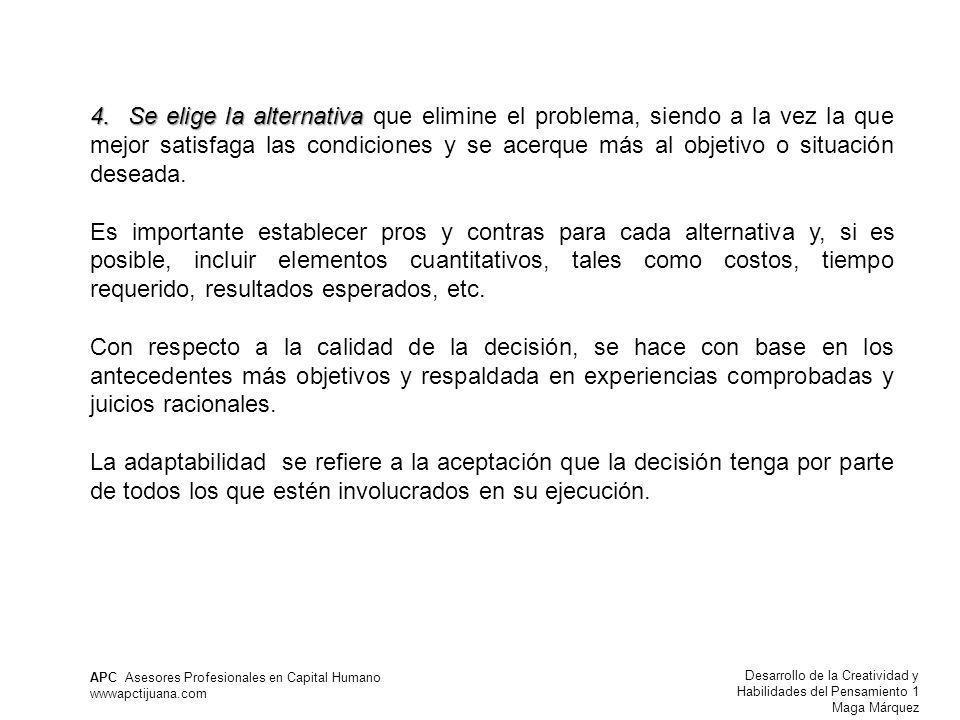 Desarrollo de la Creatividad y Habilidades del Pensamiento 1 Maga Márquez APC Asesores Profesionales en Capital Humano wwwapctijuana.com 4. Se elige l