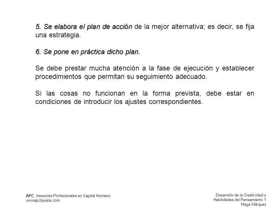 Desarrollo de la Creatividad y Habilidades del Pensamiento 1 Maga Márquez APC Asesores Profesionales en Capital Humano wwwapctijuana.com 5. Se elabora