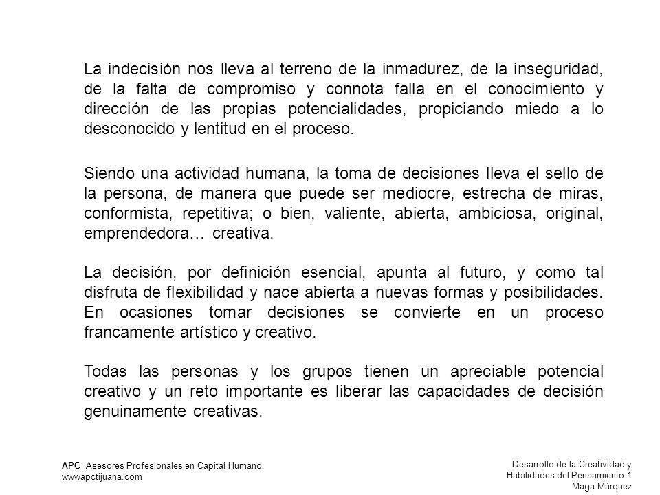 Desarrollo de la Creatividad y Habilidades del Pensamiento 1 Maga Márquez APC Asesores Profesionales en Capital Humano wwwapctijuana.com La indecisión