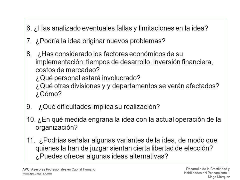 Desarrollo de la Creatividad y Habilidades del Pensamiento 1 Maga Márquez APC Asesores Profesionales en Capital Humano wwwapctijuana.com 6. ¿Has anali