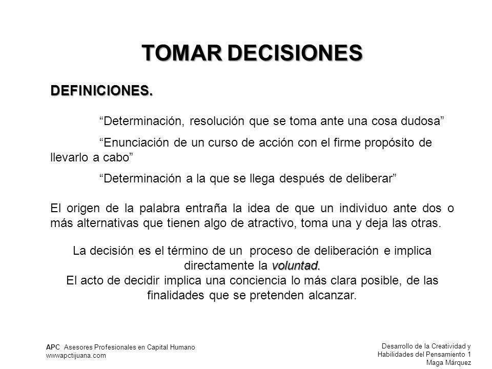 Desarrollo de la Creatividad y Habilidades del Pensamiento 1 Maga Márquez APC Asesores Profesionales en Capital Humano wwwapctijuana.com TOMAR DECISIONES DEFINICIONES.