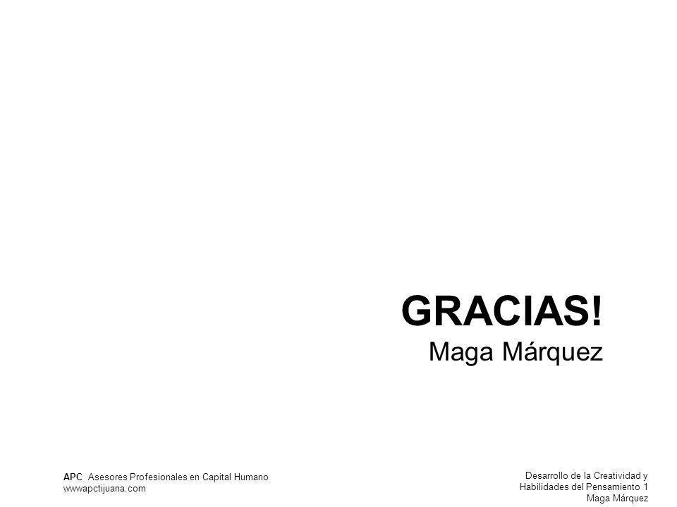 Desarrollo de la Creatividad y Habilidades del Pensamiento 1 Maga Márquez APC Asesores Profesionales en Capital Humano wwwapctijuana.com GRACIAS.
