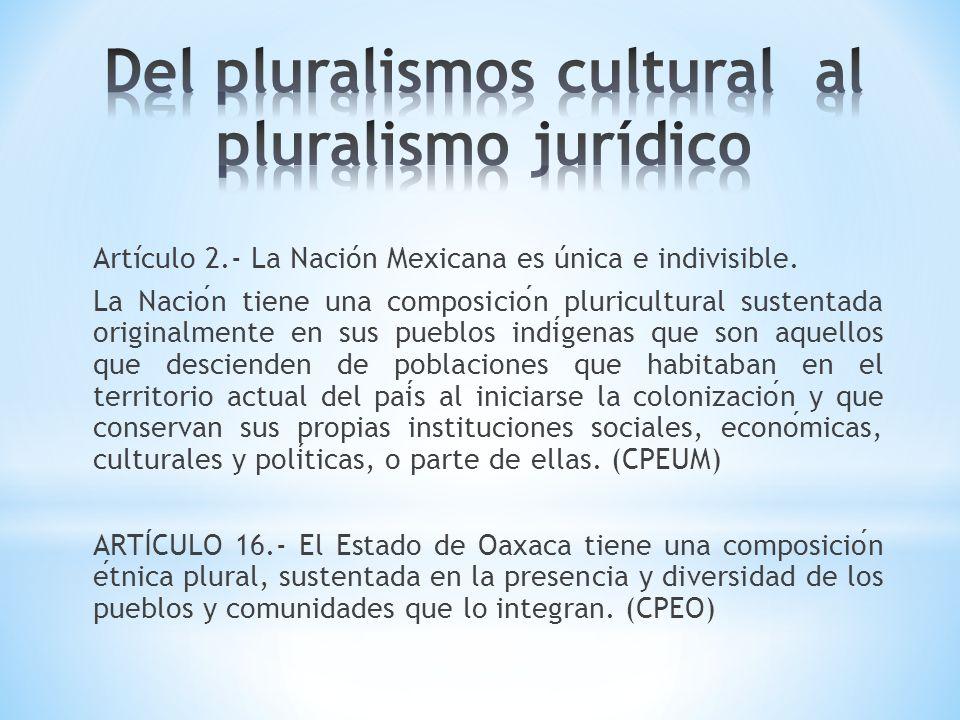Artículo 2.- La Nación Mexicana es única e indivisible. La Nacion tiene una composicion pluricultural sustentada originalmente en sus pueblos indigena