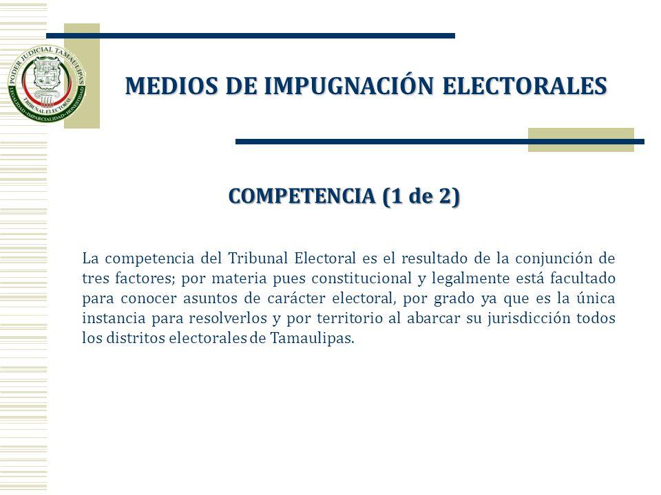COMPETENCIA (1 de 2) La competencia del Tribunal Electoral es el resultado de la conjunción de tres factores; por materia pues constitucional y legalm