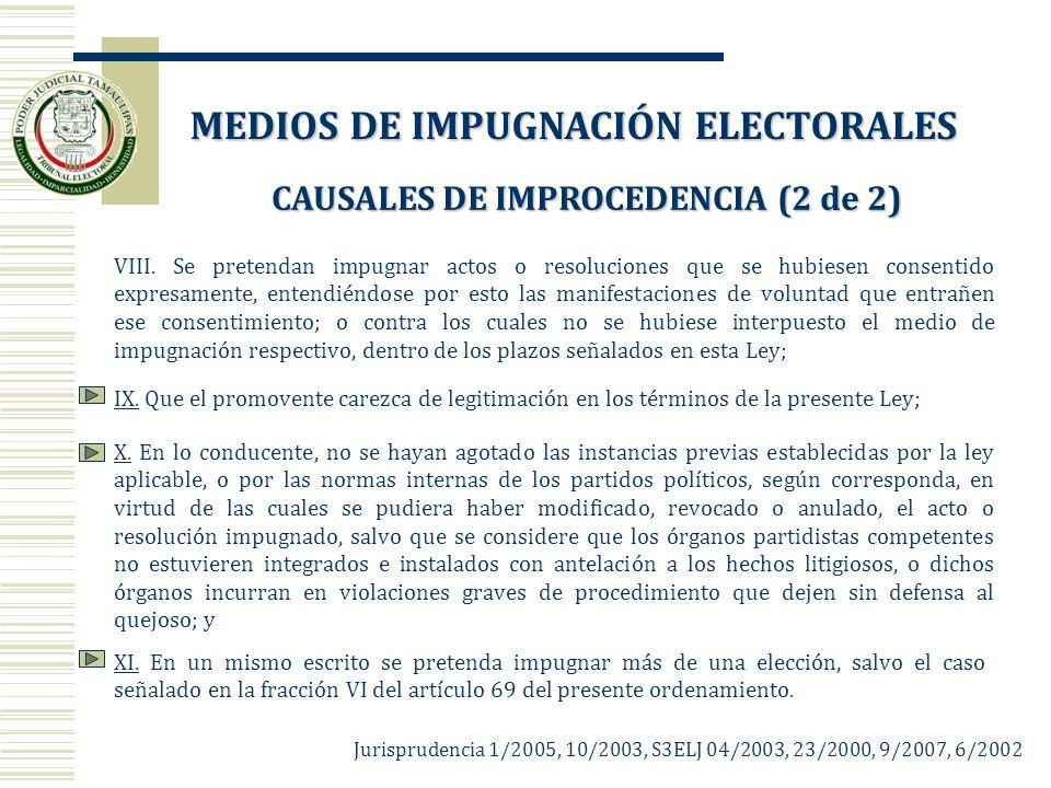 CAUSALES DE IMPROCEDENCIA (2 de 2) VIII. Se pretendan impugnar actos o resoluciones que se hubiesen consentido expresamente, entendiéndose por esto la