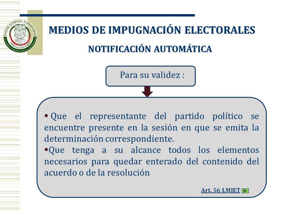 NOTIFICACIÓN AUTOMÁTICA Que el representante del partido político se encuentre presente en la sesión en que se emita la determinación correspondiente.