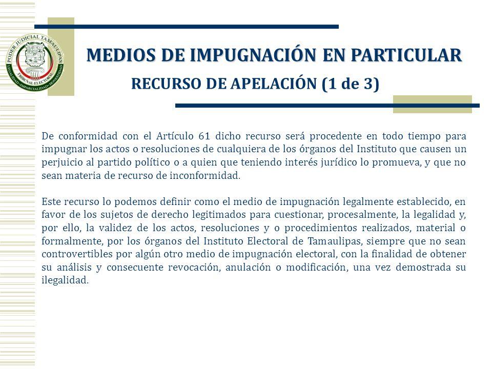 RECURSO DE APELACIÓN (1 de 3) De conformidad con el Artículo 61 dicho recurso será procedente en todo tiempo para impugnar los actos o resoluciones de