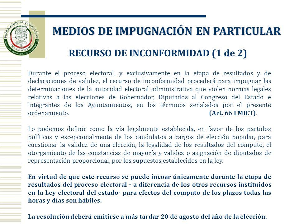 RECURSO DE INCONFORMIDAD (1 de 2) Durante el proceso electoral, y exclusivamente en la etapa de resultados y de declaraciones de validez, el recurso d