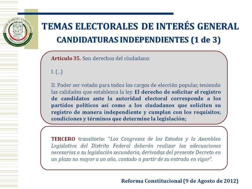 Reforma Constitucional (9 de Agosto de 2012) Artículo 35. Son derechos del ciudadano: I. (...) II. Poder ser votado para todos los cargos de elección