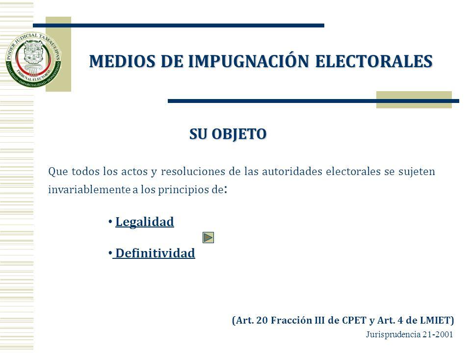 Que todos los actos y resoluciones de las autoridades electorales se sujeten invariablemente a los principios de : Legalidad Definitividad SU OBJETO (