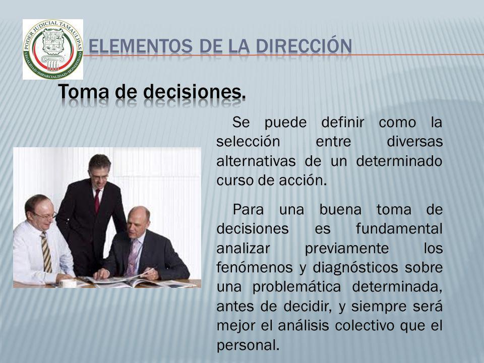 Se puede definir como la selección entre diversas alternativas de un determinado curso de acción. Para una buena toma de decisiones es fundamental ana